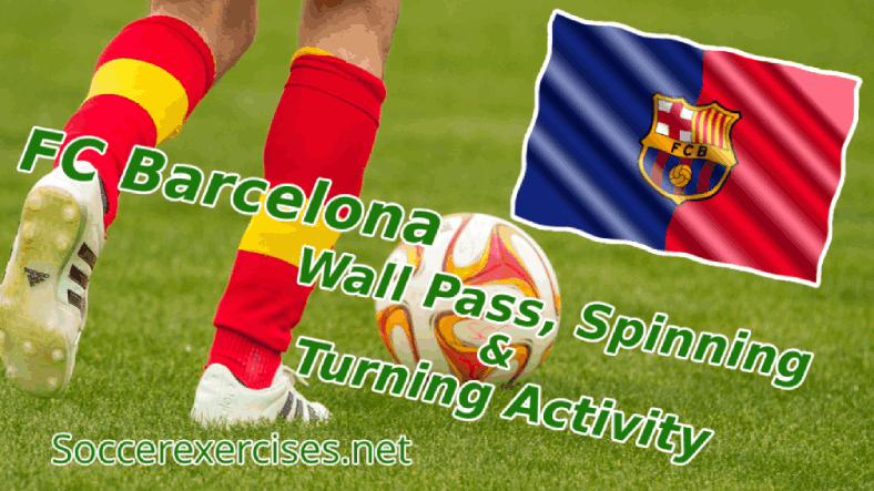 #47  FC Barcelona Wall Pass, Spinning & Turning Activity drill